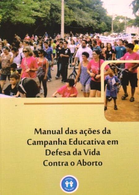 MANUAL DAS ACOES DA CAMPANHA EDUCATIVA EM DEFESA DA VIDA CONTRA O ABORTO