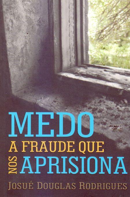 MEDO A FRAUDE QUE NOS APRISIONA