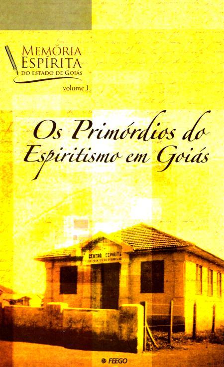 PRIMORDIOS DO ESPIRITOS EM GOIAS (OS) - VOL I