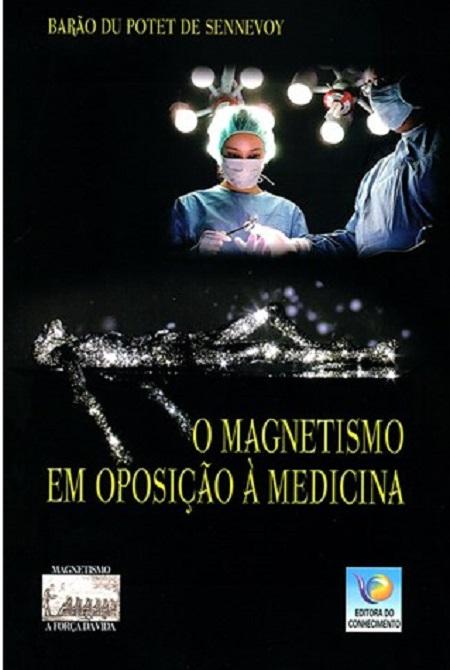 MAGNETISMO EM OPOSIÇÃO A MEDICINA (O)