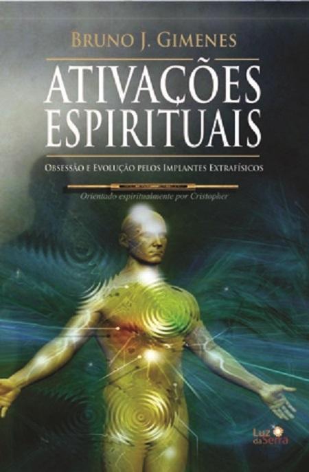 ATIVACOES ESPIRITUAIS OBSESSAO E EVOLUCAO PELOS IMPLANTES EXTRAFISICOS