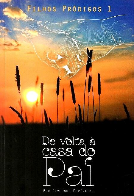 FILHOS PRÓDIGOS - VOL I - DE VOLTA A CASA DO PAI
