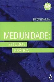 MEDIUNIDADE ESTUDO E PRATICA - PROGRAMA I