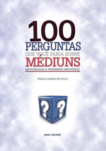 100 PERGUNTAS QUE VOCE FARIA SOBRE MEDIUNS