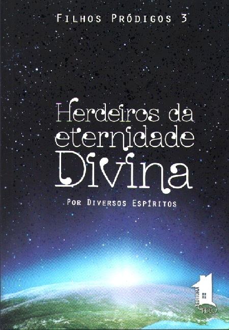 FILHOS PRÓDIGOS - VOL III - HERDEIROS DA ETERNIDADE DIVINA