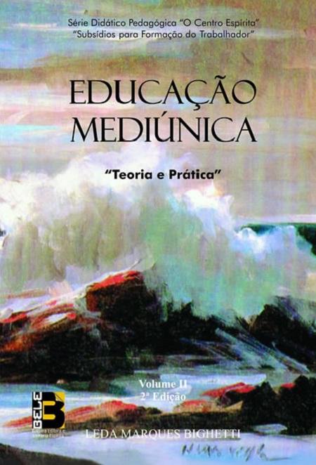 EDUCACAO MEDIUNICA -  VOL II - TEORIA E PRATICA