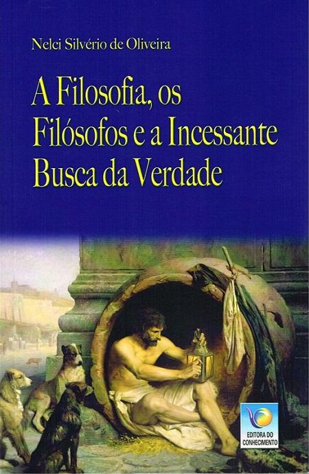 FILOSOFIA OS FILOSOFOS E A INCESSANTE BUSCA DA VERDADE (A)