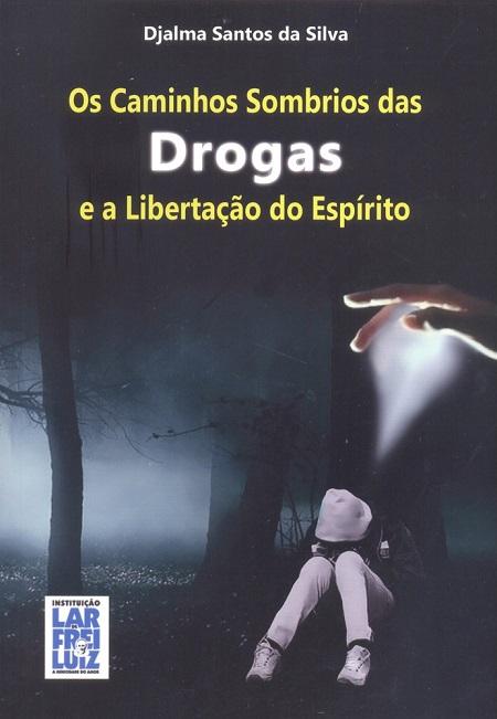 CAMINHOS SOMBRIOS DAS DROGAS E A LIBERTACAO DO ESPIRITOS (OS)