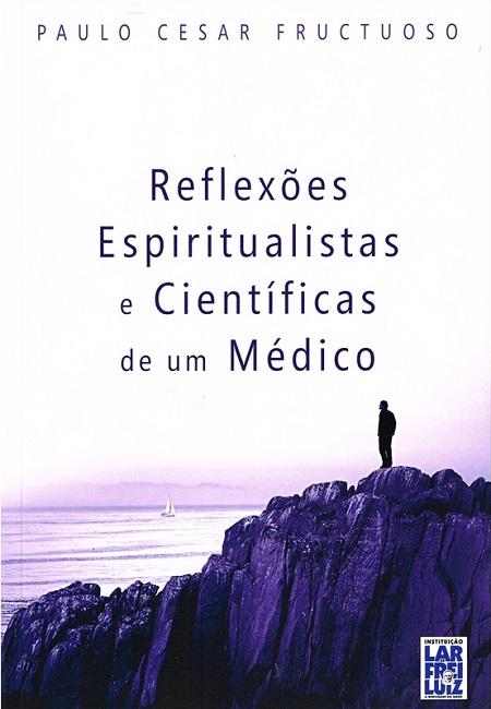REFLEXOES ESPIRITUALISTAS E CIENTIFICAS DE UM MEDICO