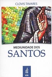 MEDIUNIDADE DOS SANTOS - FEB/IDE