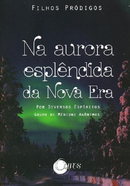 FILHOS PRÓDIGOS - VOL IV - NA AURORA ESPLENDIDA DA NOVA ERA