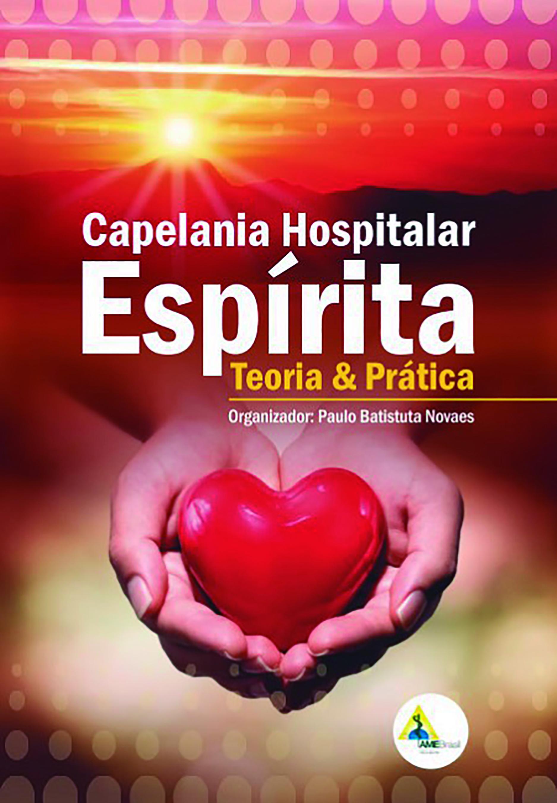 CAPELANIA HOSPITALAR ESPIRITA TEORIA E PRATICA
