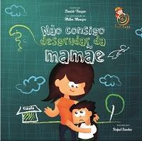 NAO CONSIGO DESGRUDAR DA MAMAE - INFANTIL