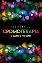 CROMOTERAPIA - O SEGREDO DAS CORES