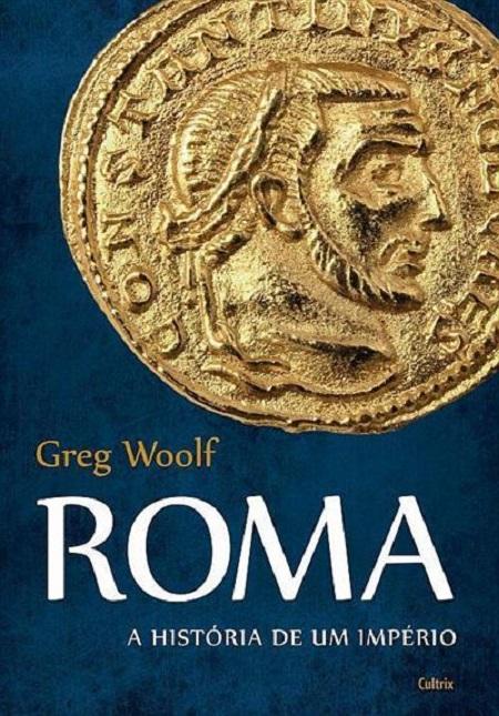 ROMA A HISTORIA DE UM IMPERIO