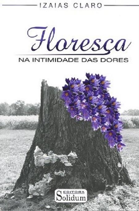 FLORESCA NA INTIMIDADE DAS DORES