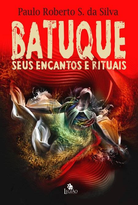 BATUQUE SEUS ENCANTOS E RITUAIS (O)