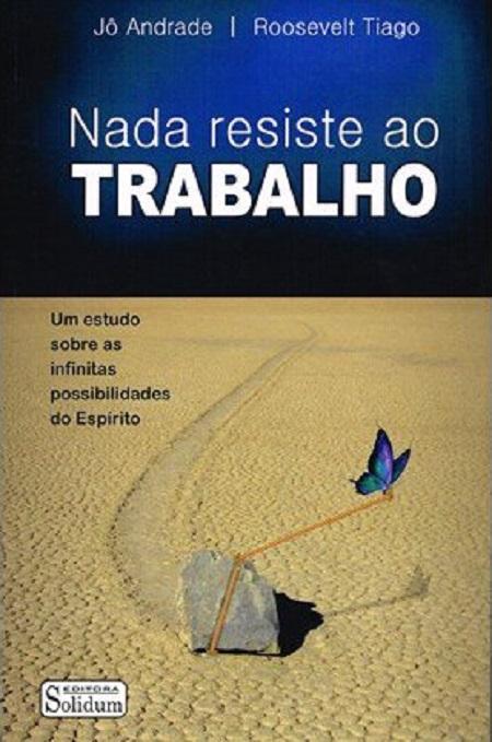 NADA RESISTE AO TRABALHO