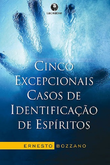 CINCO EXCEPCIONAIS CASOS DE IDENTIFICACAO DE ESPIRITOS