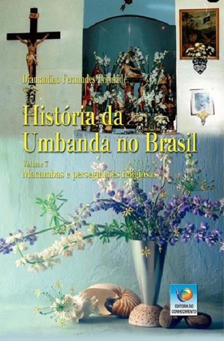 HISTORIA DA UMBANDA NO BRASIL - VOL VII
