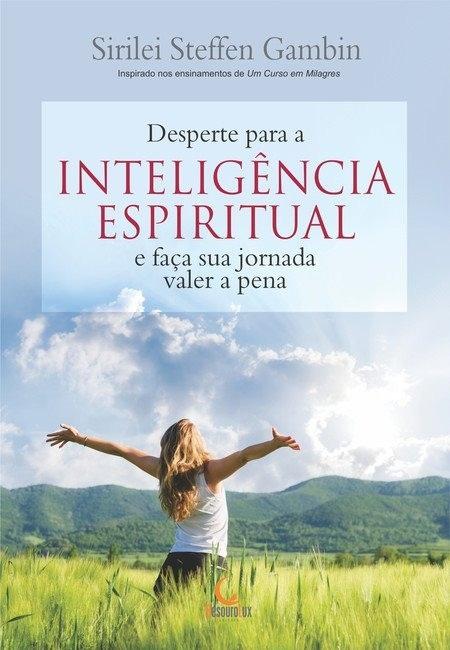 DESPERTE PARA A INTELIGENCIA ESPITIRUAL E FACA SUA JORNADA VALER A PENA