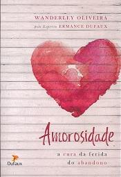 AMOROSIDADE (A) - A CURA DA FERIDA DO ABANDONO