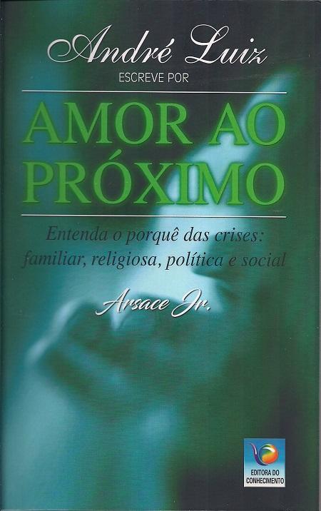 ANDRE LUIZ ESCREVE POR AMOR AO PROXIMO