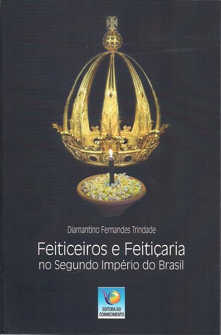 FEITICEIROS E FEITICARIA NO SEGUNDO IMPERIO DO BRASIL