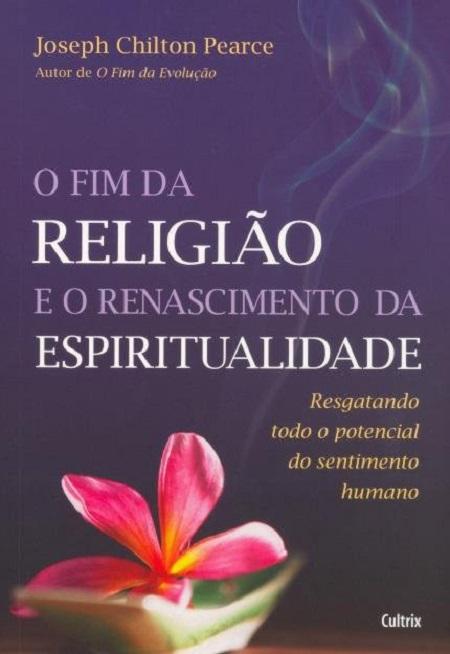 FIM DA RELIGIAO E O RENASCIMENTO DA ESPIRITUALIDADE (O)