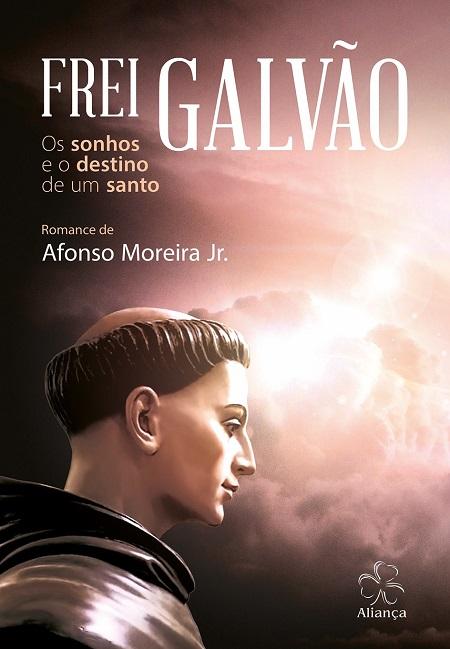 FREI GALVAO OS SONHOS E O DESTINO DE UM SANTO