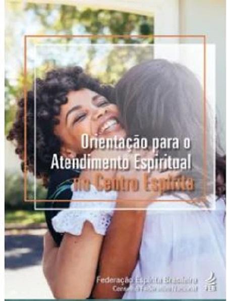 ORIENTACAO PARA O ATENDIMENTO ESPIRITUAL NO CENTRO ESPIRITA