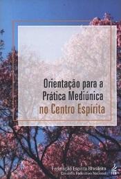 ORIENTACAO PARA A PRATICA MEDIUNICA NO CENTRO ESPIRITA