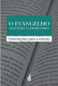 EVANGELHO SEGUNDO O ESPIRITISMO (O) - ORIENTACOES PARA O ESTUDO
