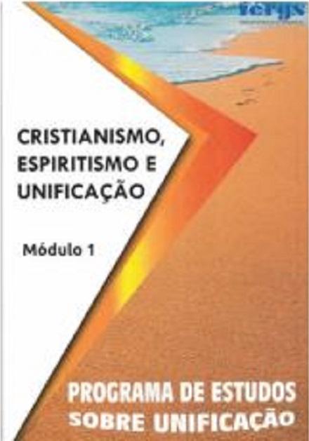 CRISTIANISMO ESPIRITISMO E UNIFICACAO - MOD. 1