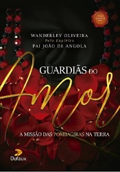 GUARDIAS DO AMOR - A MISSÃO DAS POMBAGIRAS NA TERRA