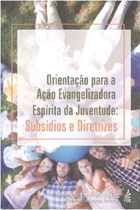 ORIENTACAO PARA A ACAO EVANGELIZADORA ESPIRITA DA JUVENTUDE