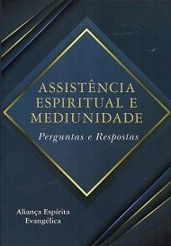 ASSISTENCIA ESPIRITUAL E MEDIUNIDADE - PERGUNTAS E RESPOSTAS