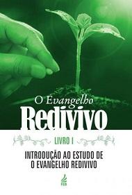 EVANGELHO REDIVIVO (O) - LIVRO I - FEB