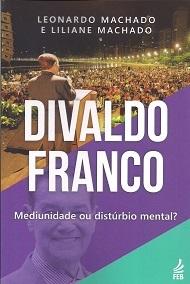 DIVALDO FRANCO MEDIUNIDADE OU DISTÚRBIO MENTAL ?