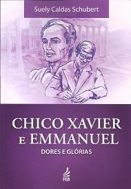CHICO XAVIER E EMMANUEL DORES E GLÓRIAS