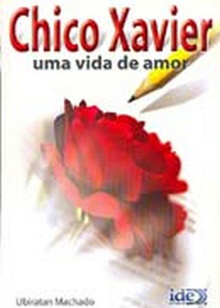 CHICO XAVIER UMA VIDA DE AMOR