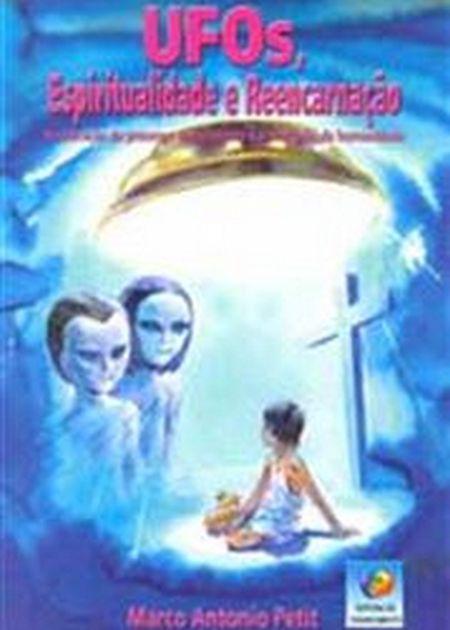 UFOS ESPIRITUALIDADE E REENCARNACAO