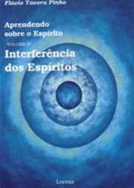APRENDENDO SOBRE O ESPIRITO IV - INTERFERENCIA D