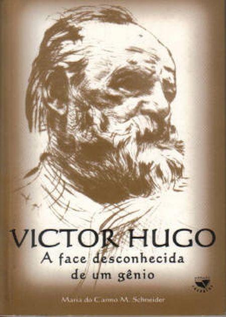 VICTOR HUGO - A FACE DESCONHECIDA DE UM GENIO