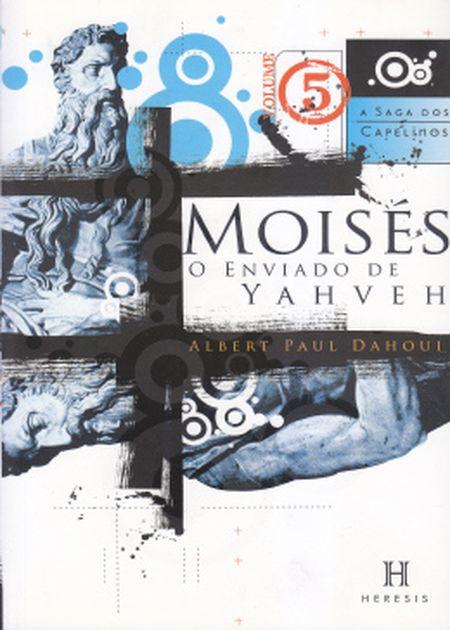 SAGA DOS CAPELINOS (A) 5 MOISES O ENVIADO DE YAHVEH