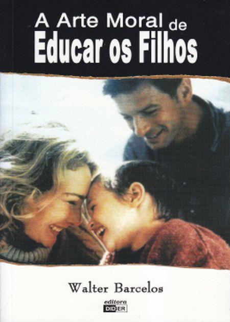 ARTE MORAL DE EDUCAR OS FILHOS (A)