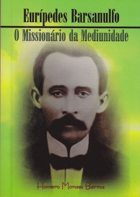 EURIPEDES BARSANULFO O MISSIONARIO DA MEDIUNIDADE