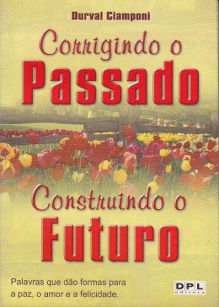 CORRIGINDO O PASSADO - CONSTRUINDO O FUTURO