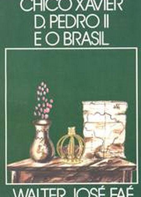 CHICO XAVIER D. PEDRO II E O BRASIL