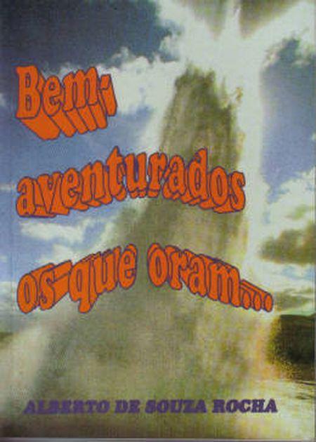 BEM AVENTURADOS OS QUE ORAM